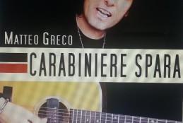 CARABINIERE SPARA, di Matteo Greco, il nuovo INNO alla SICUREZZA apprezzato dai CARABINIERI